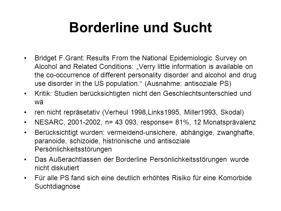 Borderline und Sucht Bridget F.Grant: Results From the National Epidemiologic Survey on Alcohol and Related Conditions: Verry little information is av