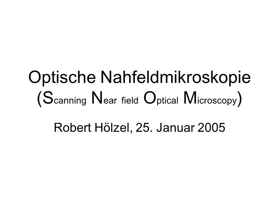 Optische Nahfeldmikroskopie (SNOM) Überblick Nahfeldtheorie Experimenteller Aufbau Beispielmessungen 2/26