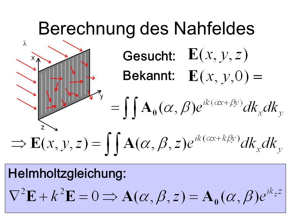 Gesucht: Bekannt: Helmholtzgleichung: Berechnung des Nahfeldes