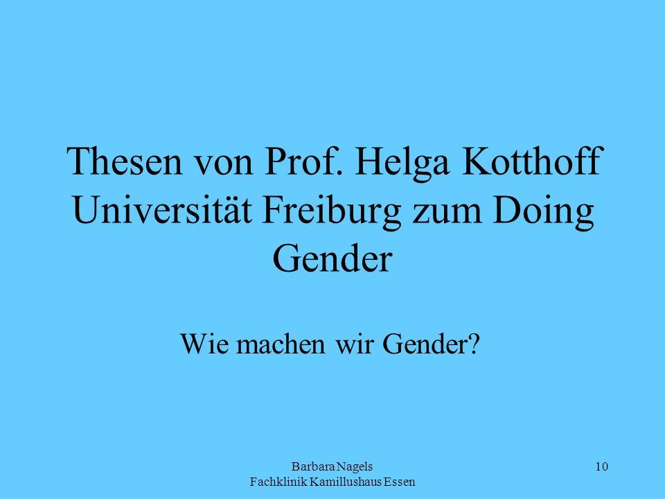 Barbara Nagels Fachklinik Kamillushaus Essen 10 Thesen von Prof. Helga Kotthoff Universität Freiburg zum Doing Gender Wie machen wir Gender?