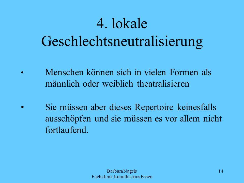Barbara Nagels Fachklinik Kamillushaus Essen 14 4. lokale Geschlechtsneutralisierung Menschen können sich in vielen Formen als männlich oder weiblich