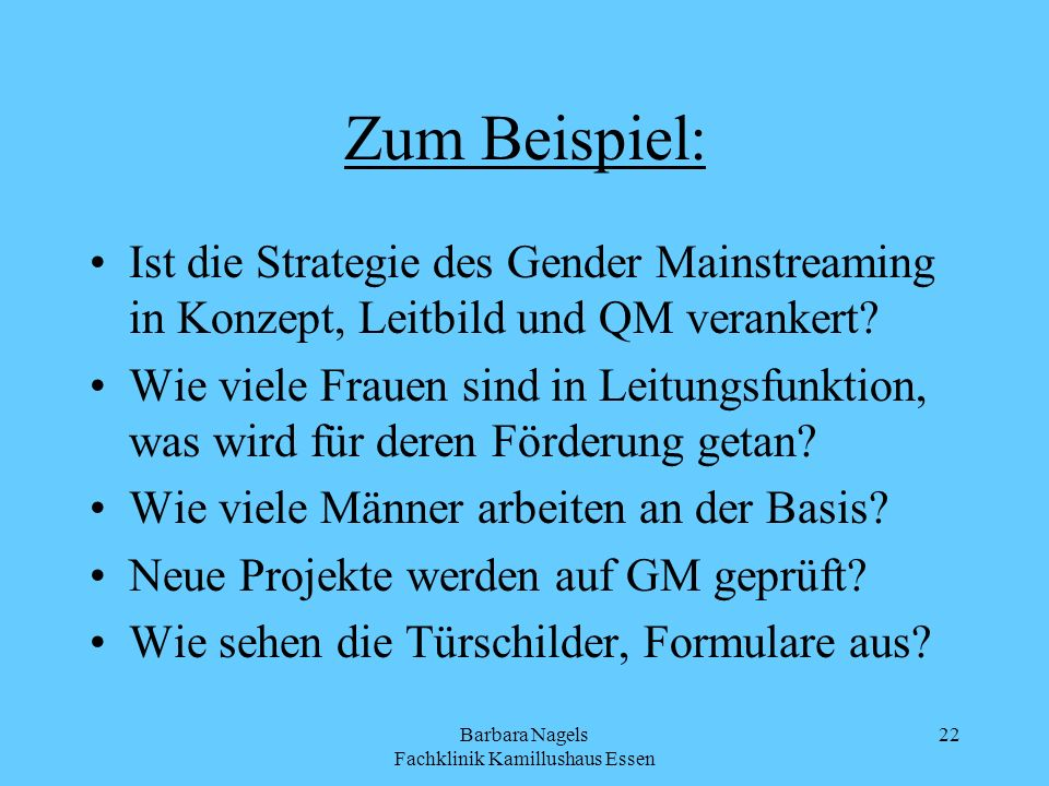 Barbara Nagels Fachklinik Kamillushaus Essen 22 Zum Beispiel: Ist die Strategie des Gender Mainstreaming in Konzept, Leitbild und QM verankert? Wie vi