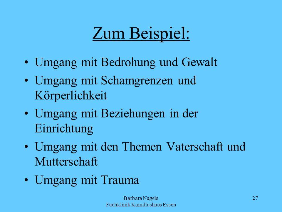 Barbara Nagels Fachklinik Kamillushaus Essen 27 Zum Beispiel: Umgang mit Bedrohung und Gewalt Umgang mit Schamgrenzen und Körperlichkeit Umgang mit Be
