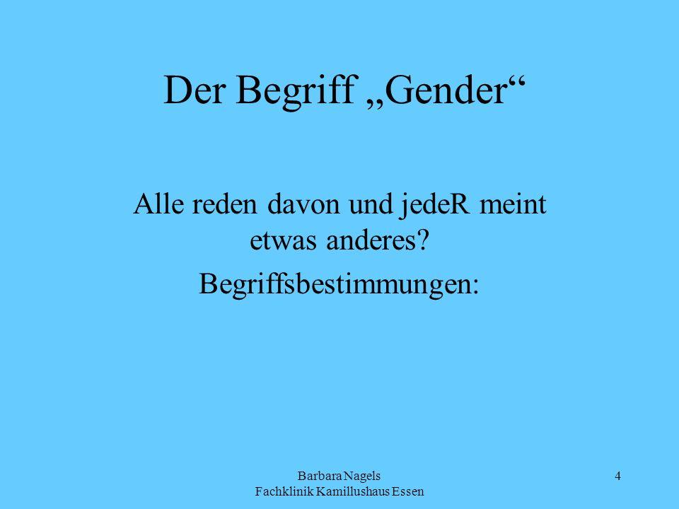 Barbara Nagels Fachklinik Kamillushaus Essen 4 Der Begriff Gender Alle reden davon und jedeR meint etwas anderes? Begriffsbestimmungen: