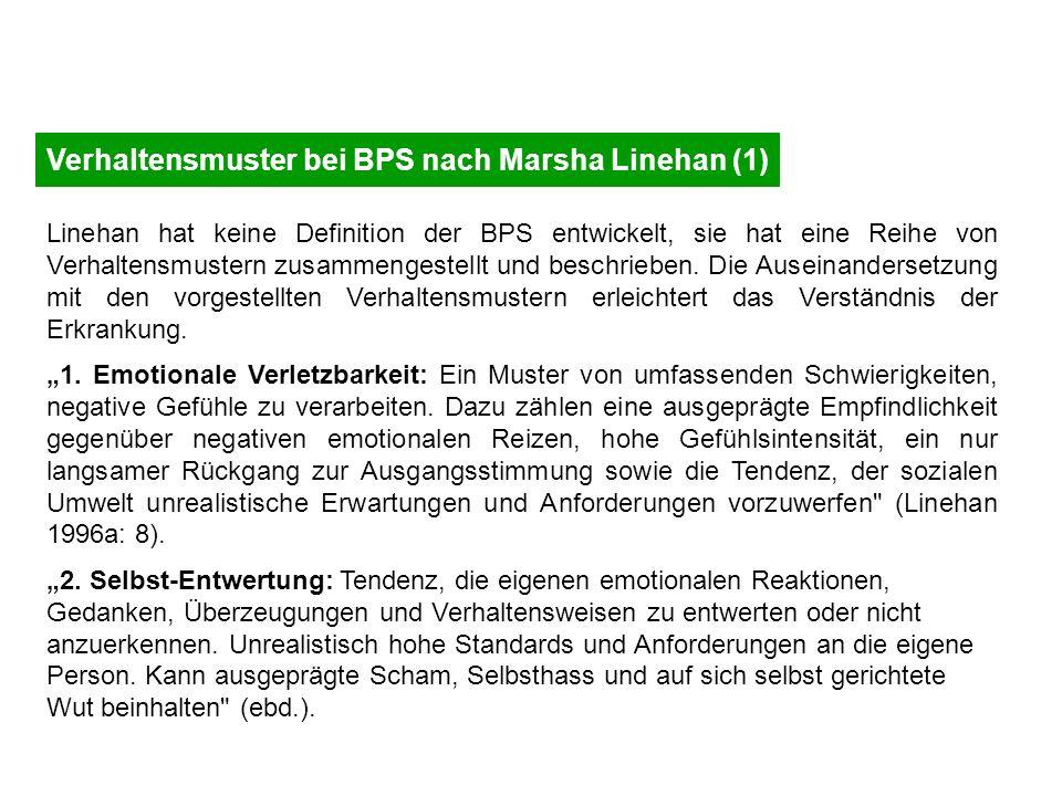Verhaltensmuster bei BPS nach Marsha Linehan (1) Linehan hat keine Definition der BPS entwickelt, sie hat eine Reihe von Verhaltensmustern zusammengestellt und beschrieben.