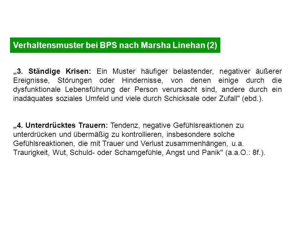 Verhaltensmuster bei BPS nach Marsha Linehan (2) 3. Ständige Krisen: Ein Muster häufiger belastender, negativer äußerer Ereignisse, Störungen oder Hin