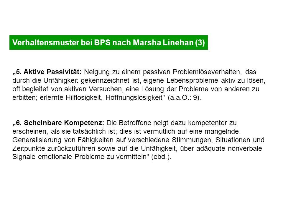 Verhaltensmuster bei BPS nach Marsha Linehan (3) 5. Aktive Passivität: Neigung zu einem passiven Problemlöseverhalten, das durch die Unfähigkeit geken