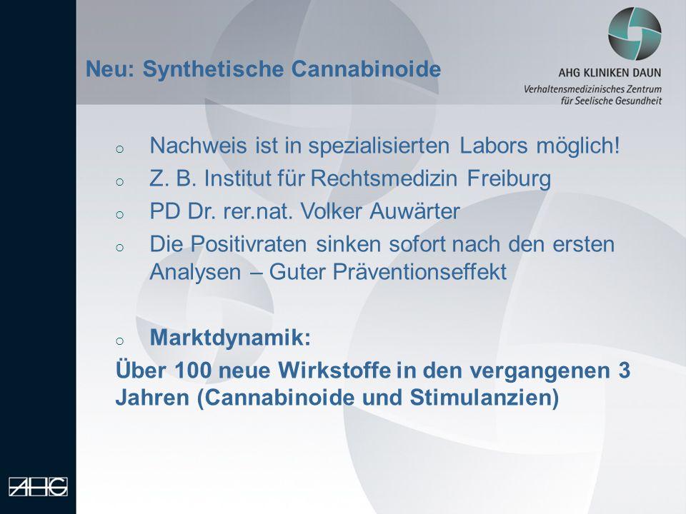 Neu: Synthetische Cannabinoide o Nachweis ist in spezialisierten Labors möglich! o Z. B. Institut für Rechtsmedizin Freiburg o PD Dr. rer.nat. Volker