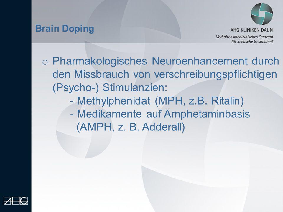 o Pharmakologisches Neuroenhancement durch den Missbrauch von verschreibungspflichtigen (Psycho-) Stimulanzien: - Methylphenidat (MPH, z.B. Ritalin) -