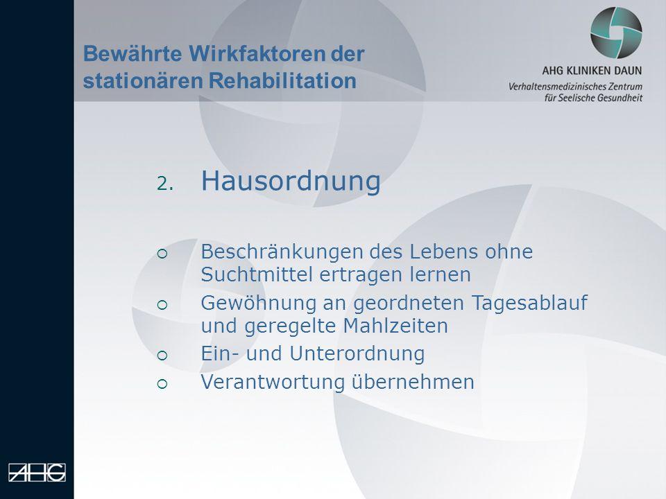 Bewährte Wirkfaktoren der stationären Rehabilitation 2. Hausordnung Beschränkungen des Lebens ohne Suchtmittel ertragen lernen Gewöhnung an geordneten