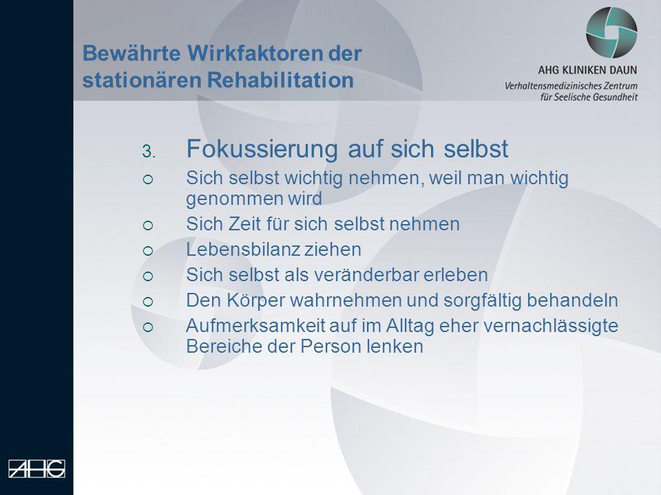 Bewährte Wirkfaktoren der stationären Rehabilitation 3. Fokussierung auf sich selbst Sich selbst wichtig nehmen, weil man wichtig genommen wird Sich Z