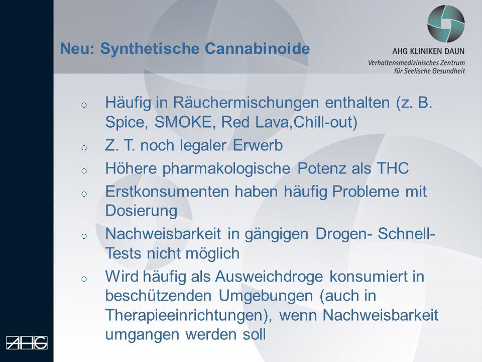 Neu: Synthetische Cannabinoide o Häufig in Räuchermischungen enthalten (z. B. Spice, SMOKE, Red Lava,Chill-out) o Z. T. noch legaler Erwerb o Höhere p