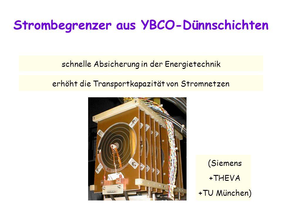 Strombegrenzer aus YBCO-Dünnschichten schnelle Absicherung in der Energietechnik erhöht die Transportkapazität von Stromnetzen (Siemens +THEVA +TU München)