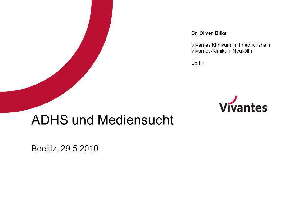 ADHS und Mediensucht Beelitz, 29.5.2010 Dr. Oliver Bilke Vivantes Klinikum im Friedrichshain Vivantes-Klinikum Neukölln Berlin
