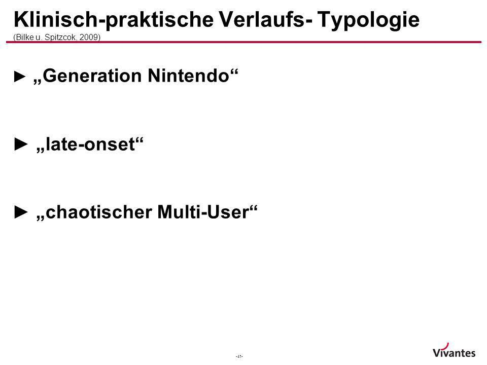 -41- Klinisch-praktische Verlaufs- Typologie (Bilke u. Spitzcok, 2009) Generation Nintendo late-onset chaotischer Multi-User