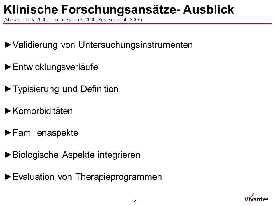 -49- Klinische Forschungsansätze- Ausblick (Shaw u. Black, 2008, Bilke u. Spitzcok, 2009; Petersen et al., 2009) Validierung von Untersuchungsinstrume