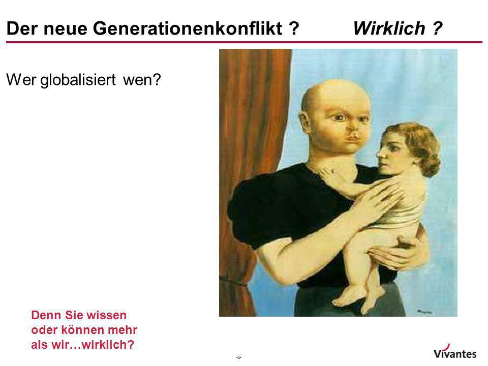 -5- Der neue Generationenkonflikt ? Wirklich ? Wer globalisiert wen? Denn Sie wissen oder können mehr als wir…wirklich?