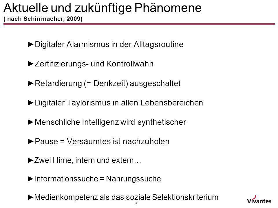 -6- Aktuelle und zukünftige Phänomene ( nach Schirrmacher, 2009) Digitaler Alarmismus in der Alltagsroutine Zertifizierungs- und Kontrollwahn Retardie