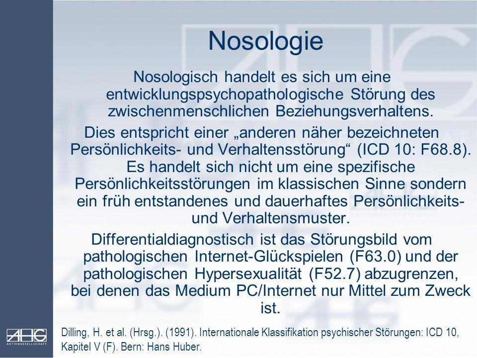 Nosologie Nosologisch handelt es sich um eine entwicklungspsychopathologische Störung des zwischenmenschlichen Beziehungsverhaltens. Dies entspricht e