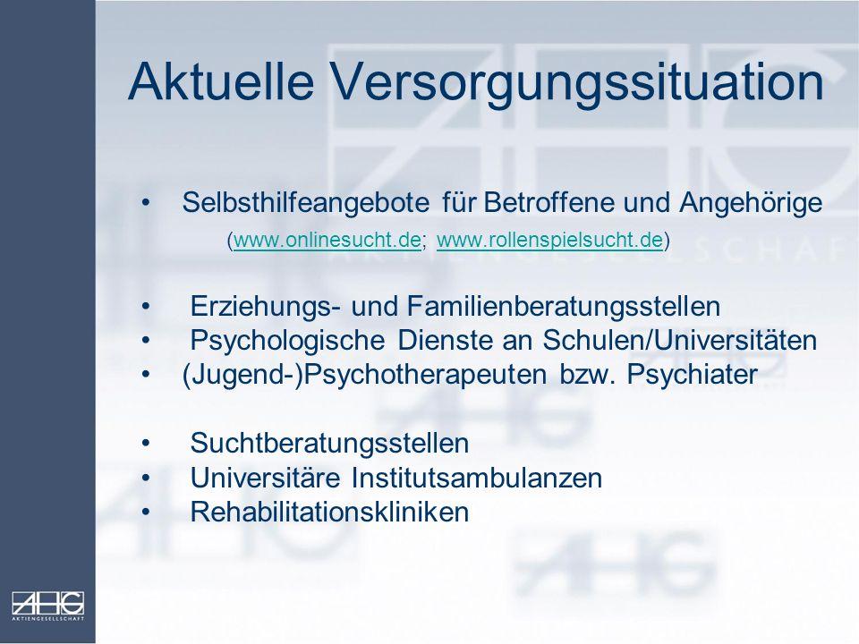 Aktuelle Versorgungssituation Selbsthilfeangebote für Betroffene und Angehörige (www.onlinesucht.de; www.rollenspielsucht.de)www.onlinesucht.dewww.rol