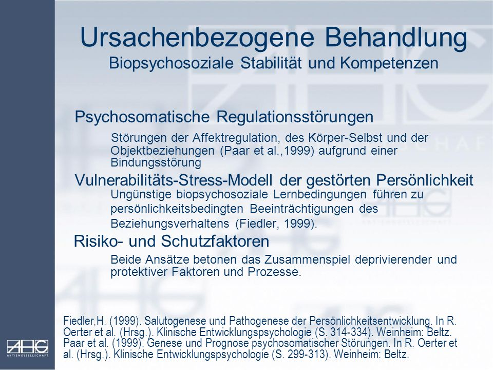 Ursachenbezogene Behandlung Biopsychosoziale Stabilität und Kompetenzen Psychosomatische Regulationsstörungen Störungen der Affektregulation, des Körp