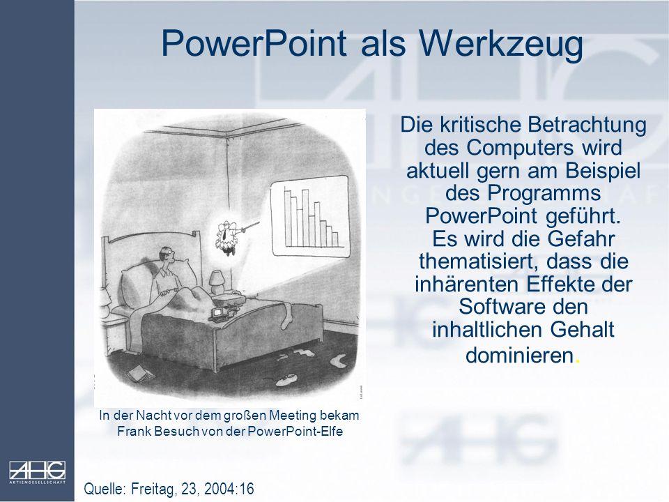 PowerPoint als Werkzeug Die kritische Betrachtung des Computers wird aktuell gern am Beispiel des Programms PowerPoint geführt. Es wird die Gefahr the