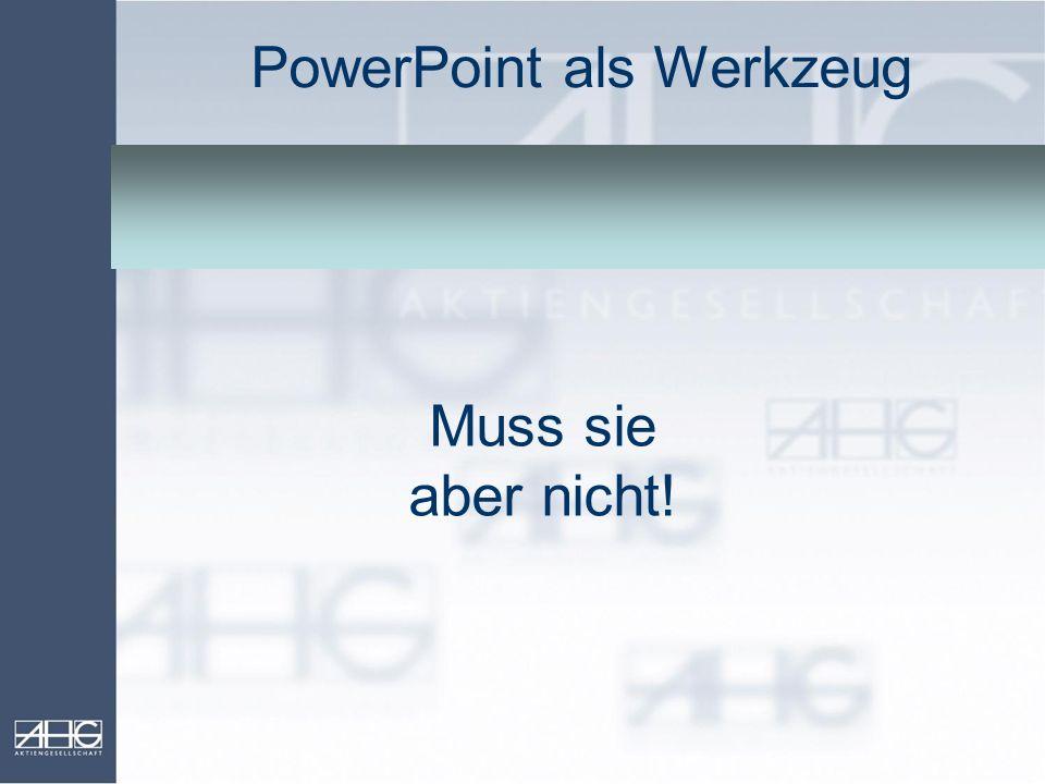 PowerPoint als Werkzeug Muss sie aber nicht! Natürlich kann die Form den Inhalt dominieren