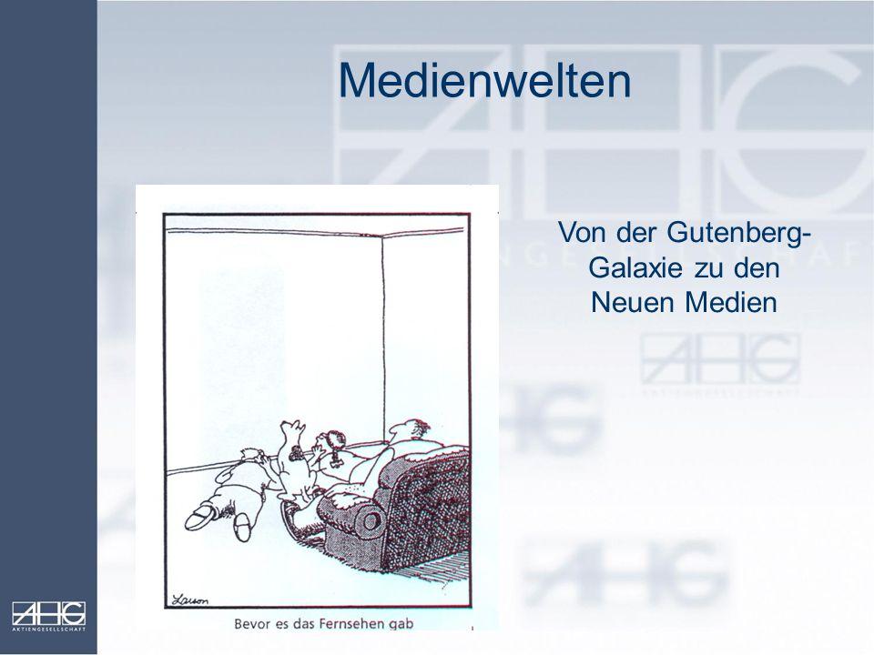 Medienwelten Von der Gutenberg- Galaxie zu den Neuen Medien