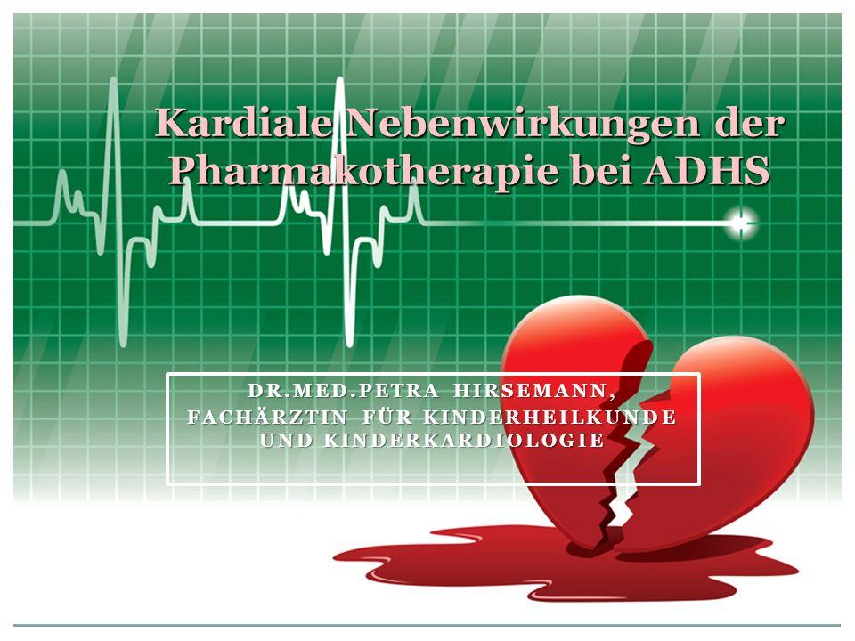 DR.MED.PETRA HIRSEMANN, FACHÄRZTIN FÜR KINDERHEILKUNDE UND KINDERKARDIOLOGIE Kardiale Nebenwirkungen der Pharmakotherapie bei ADHS