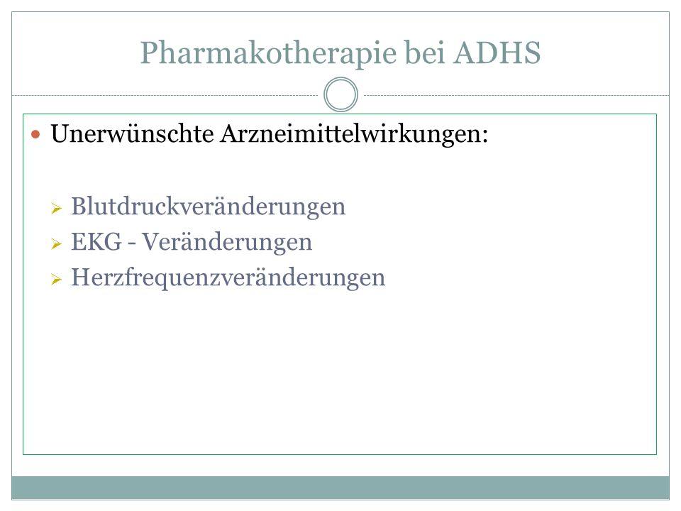 Pharmakotherapie bei ADHS Unerwünschte Arzneimittelwirkungen: Blutdruckveränderungen EKG - Veränderungen Herzfrequenzveränderungen
