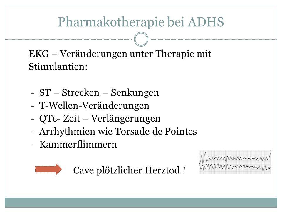 Pharmakotherapie bei ADHS EKG – Veränderungen unter Therapie mit Stimulantien: - ST – Strecken – Senkungen - T-Wellen-Veränderungen - QTc- Zeit – Verl
