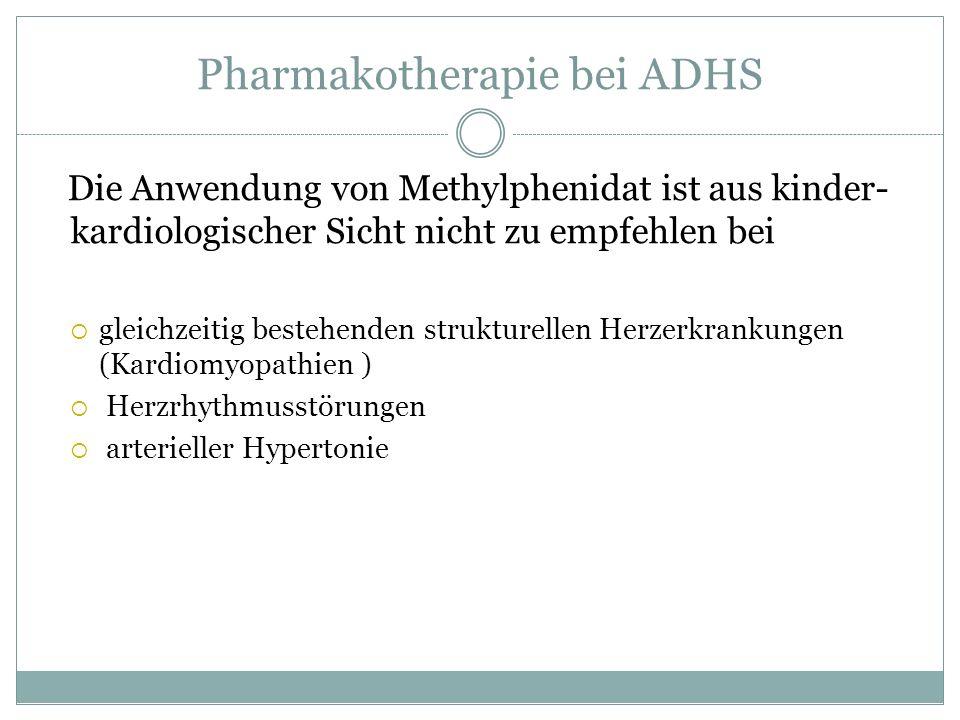 Pharmakotherapie bei ADHS Die Anwendung von Methylphenidat ist aus kinder- kardiologischer Sicht nicht zu empfehlen bei gleichzeitig bestehenden struk