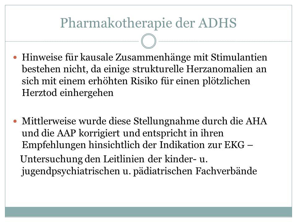 Pharmakotherapie der ADHS Hinweise für kausale Zusammenhänge mit Stimulantien bestehen nicht, da einige strukturelle Herzanomalien an sich mit einem e