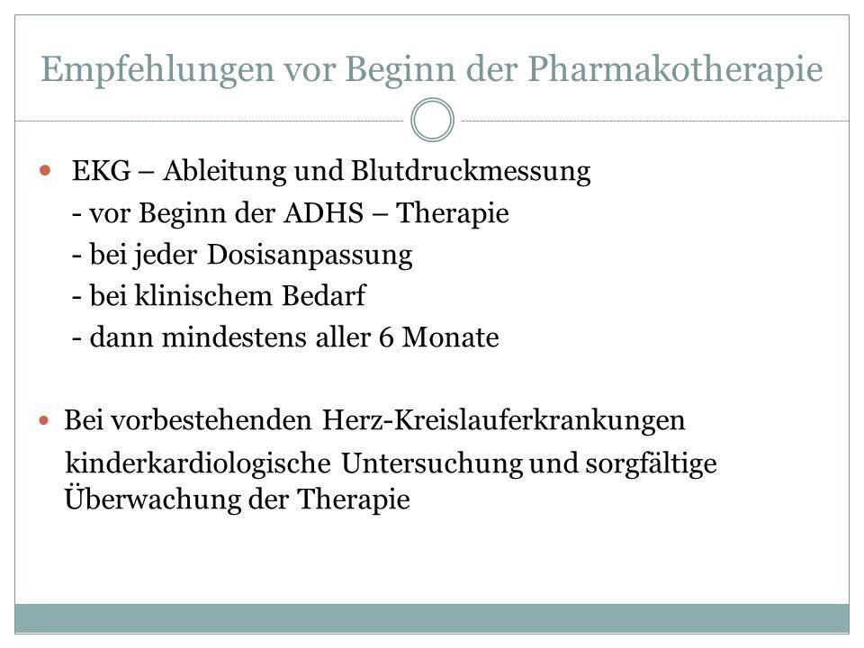 Empfehlungen vor Beginn der Pharmakotherapie EKG – Ableitung und Blutdruckmessung - vor Beginn der ADHS – Therapie - bei jeder Dosisanpassung - bei kl