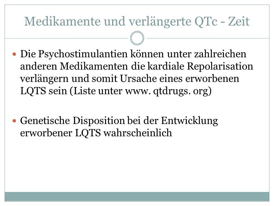 Medikamente und verlängerte QTc - Zeit Die Psychostimulantien können unter zahlreichen anderen Medikamenten die kardiale Repolarisation verlängern und