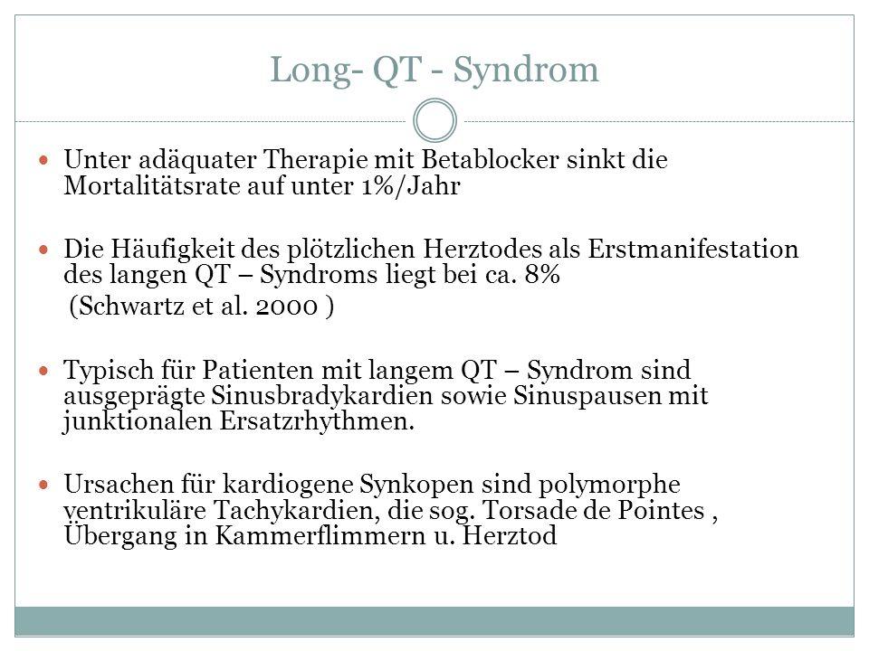 Long- QT - Syndrom Unter adäquater Therapie mit Betablocker sinkt die Mortalitätsrate auf unter 1%/Jahr Die Häufigkeit des plötzlichen Herztodes als E