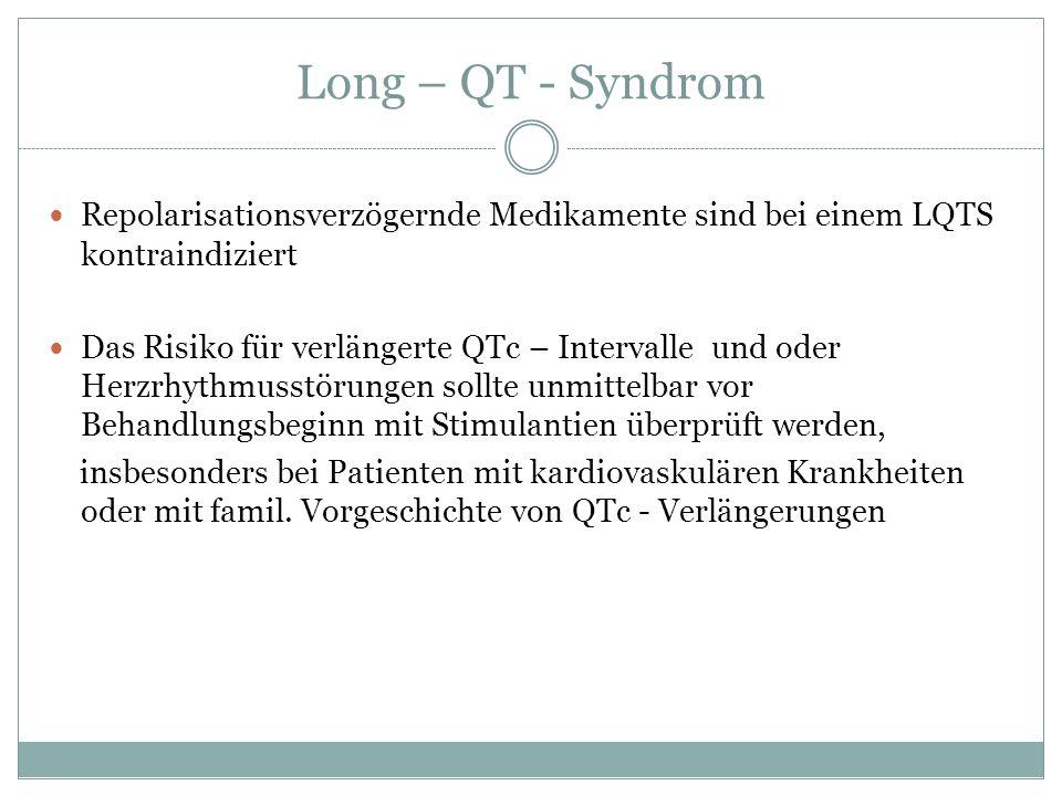 Long – QT - Syndrom Repolarisationsverzögernde Medikamente sind bei einem LQTS kontraindiziert Das Risiko für verlängerte QTc – Intervalle und oder He