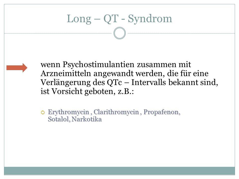 Long – QT - Syndrom wenn Psychostimulantien zusammen mit Arzneimitteln angewandt werden, die für eine Verlängerung des QTc – Intervalls bekannt sind,