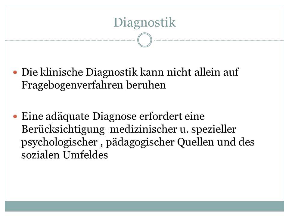 Diagnostik Die klinische Diagnostik kann nicht allein auf Fragebogenverfahren beruhen Eine adäquate Diagnose erfordert eine Berücksichtigung medizinis