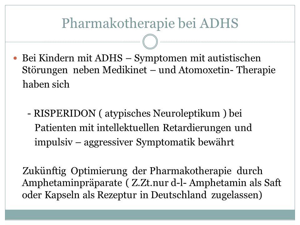 Pharmakotherapie bei ADHS Bei Kindern mit ADHS – Symptomen mit autistischen Störungen neben Medikinet – und Atomoxetin- Therapie haben sich - RISPERID