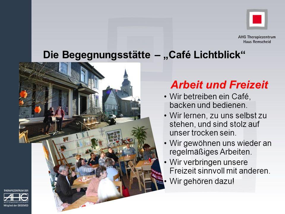 Die Begegnungsstätte – Café Lichtblick Arbeit und Freizeit Wir betreiben ein Café, backen und bedienen.