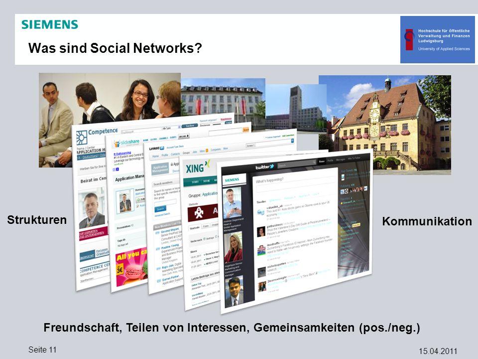 15.04.2011 Seite 11 Was sind Social Networks? Strukturen Freundschaft, Teilen von Interessen, Gemeinsamkeiten (pos./neg.) Kommunikation