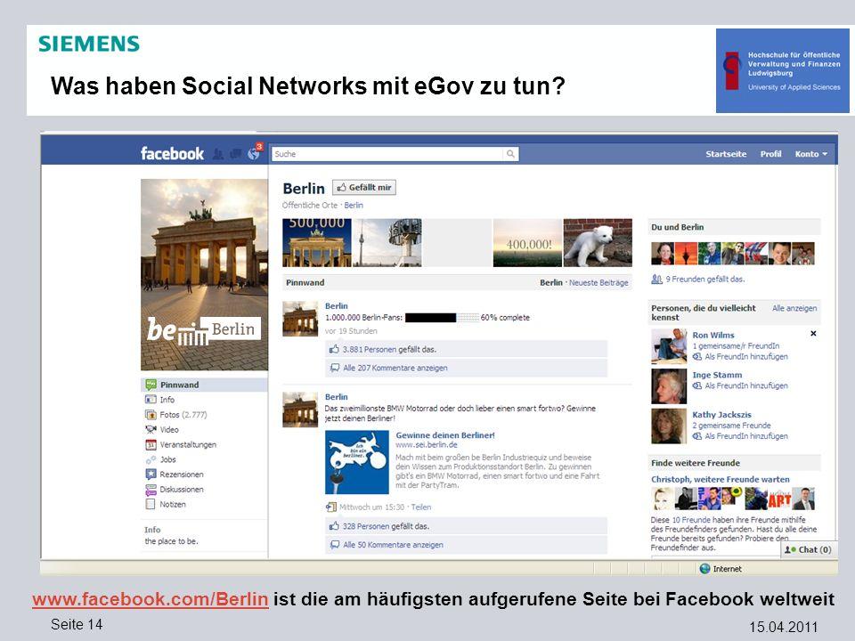 15.04.2011 Seite 14 Was haben Social Networks mit eGov zu tun? www.facebook.com/Berlinwww.facebook.com/Berlin ist die am häufigsten aufgerufene Seite