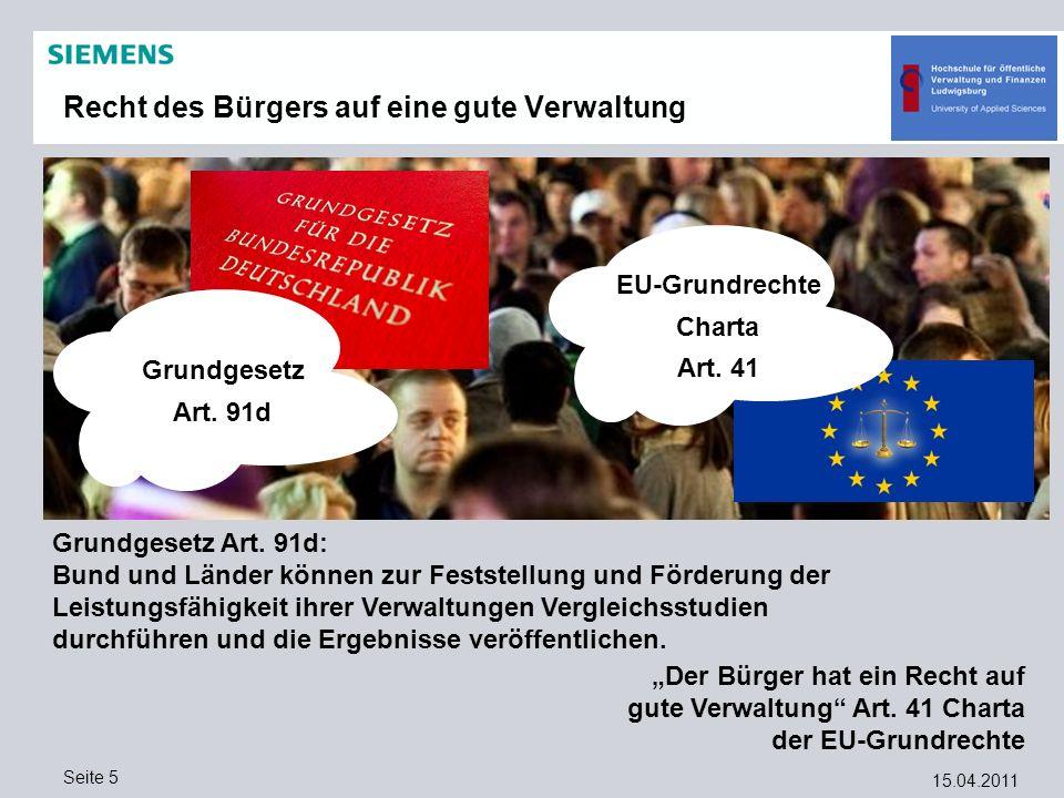 15.04.2011 Seite 5 Recht des Bürgers auf eine gute Verwaltung Grundgesetz Art. 91d EU-Grundrechte Charta Art. 41 Grundgesetz Art. 91d: Bund und Länder