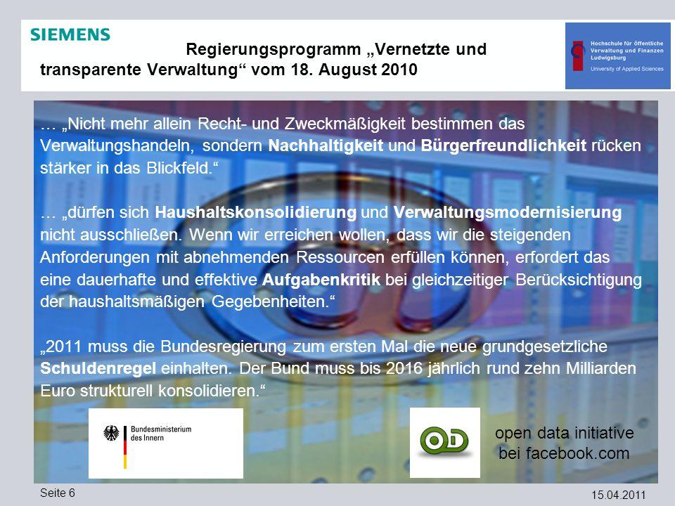 15.04.2011 Seite 6 Regierungsprogramm Vernetzte und transparente Verwaltung vom 18. August 2010 … Nicht mehr allein Recht- und Zweckmäßigkeit bestimme
