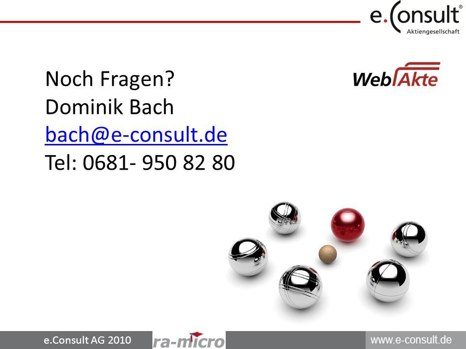e.Consult AG 2010 Noch Fragen Dominik Bach bach@e-consult.de Tel: 0681- 950 82 80