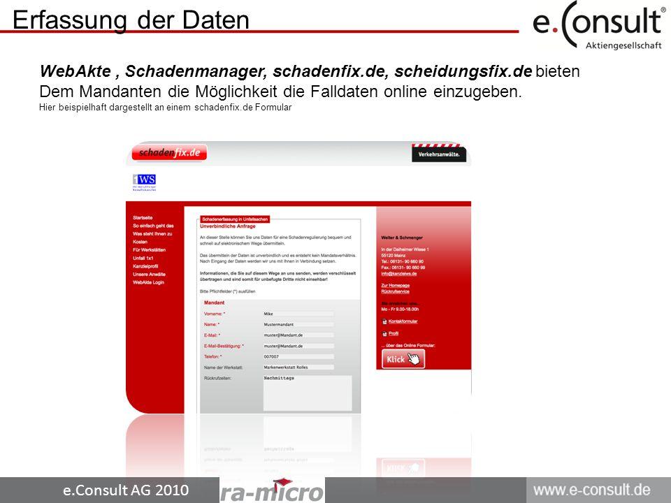 e.Consult AG 2010 Erfassung der Daten WebAkte, Schadenmanager, schadenfix.de, scheidungsfix.de bieten Dem Mandanten die Möglichkeit die Falldaten online einzugeben.