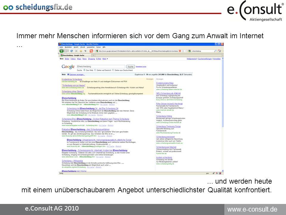 e.Consult AG 2010 Immer mehr Menschen informieren sich vor dem Gang zum Anwalt im Internet...... und werden heute mit einem unüberschaubarem Angebot u