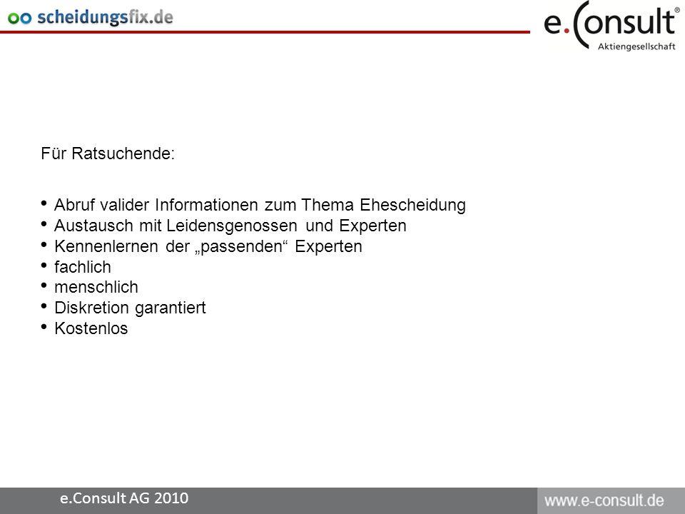 e.Consult AG 2010 Für Ratsuchende: Abruf valider Informationen zum Thema Ehescheidung Austausch mit Leidensgenossen und Experten Kennenlernen der pass