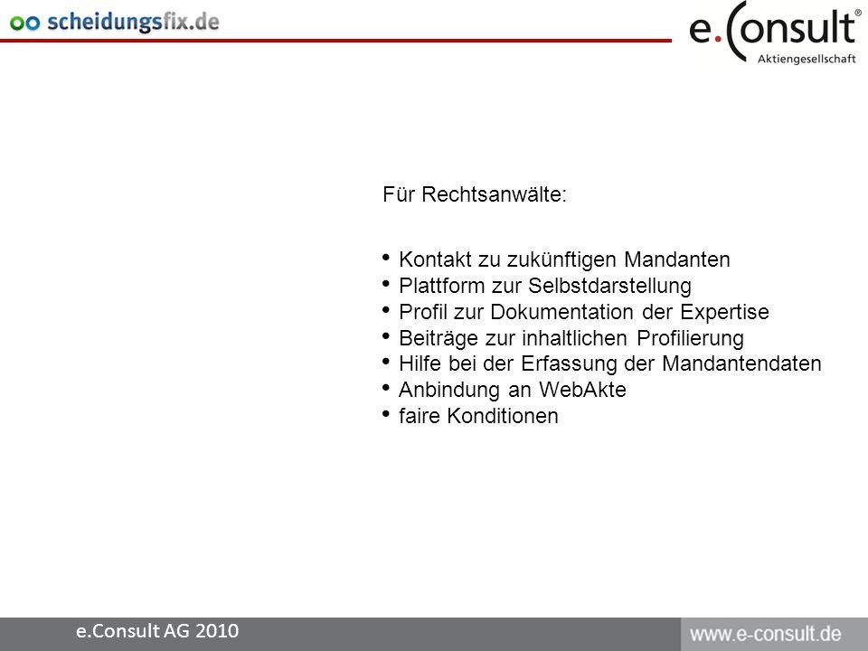 e.Consult AG 2010 Für Rechtsanwälte: Kontakt zu zukünftigen Mandanten Plattform zur Selbstdarstellung Profil zur Dokumentation der Expertise Beiträge